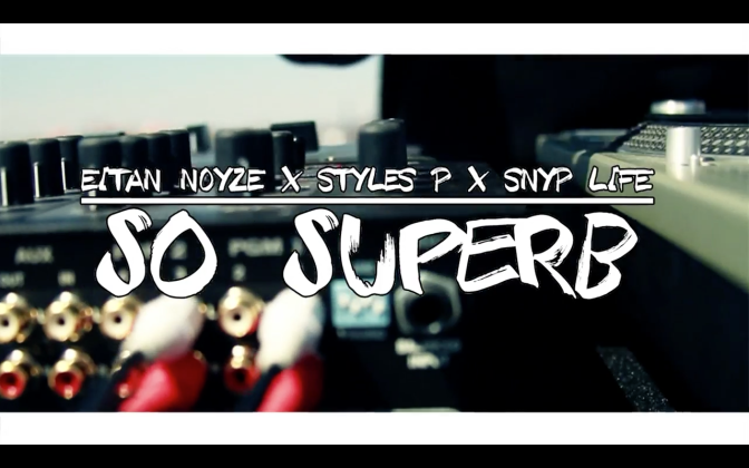 "[Music Video] Eitan Noyze – ""So Superb"" (feat Styles P & Snyp Life) (Directed by Da Inphamus Amadeuz)"
